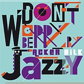 Don't Worry Be Jazzy By Acker Bilk de Various Artists