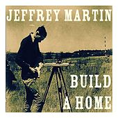 Build a Home by Jeffrey Martin