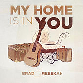 My Home Is in You by Brad & Rebekah