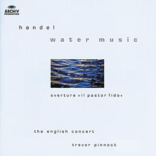 Handel: Water Music; Overture 'Il pastor fido' by Various Artists