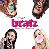 Bratz Motion Picture Sountrack by Various Artists