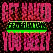 Get Naked You Beezy von Federation (Rap)