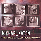 The Rage Called Rock 'n' Roll by Michael Katon