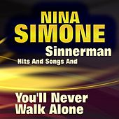 Sinnerman Hits and Songs and You'll Never Walk Alone (Some of Her Greatest Hits and Songs) de Nina Simone