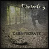 Disintegrate by Fake The Envy