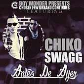 Antes De Ayer by Chiko Swagg