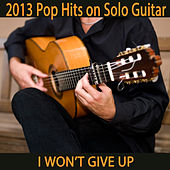 2013 Pop Hits on Solo Guitar: I Won't Give Up by The O'Neill Brothers Group