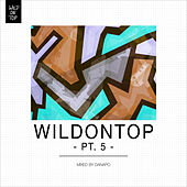 WildOnTop, Pt. 5 - Mixed By daNapo von Various Artists