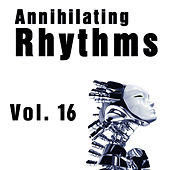 Annihilating Rhythms, Vol. 16 by Various Artists
