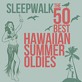 Sleepwalk the 50 Best Hawaiian Summer Oldies de Various Artists