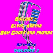Ballads: Elvis, Aretha, Sam Cooke and Friends, Vol. 2 (50's-60's) by Various Artists