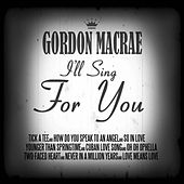 I'll Sing for You by Gordon MacRae