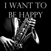 I Want To Be Happy de Various Artists
