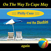 On the Way to Cape May Again by Philly Cuzz