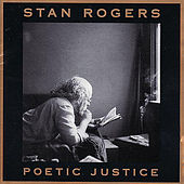 Poetic Justice by Stan Rogers