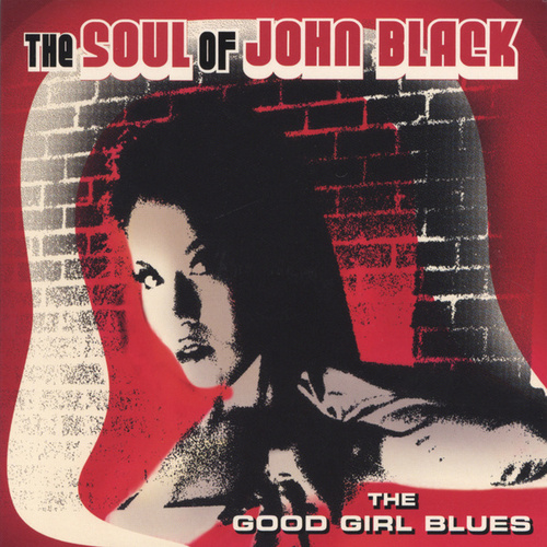 The Good Girl Blues by The Soul Of John Black