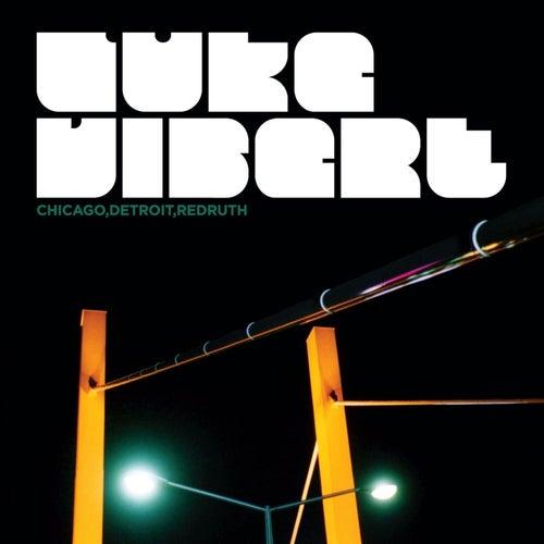 Chicago, Detroit, Redruth by Luke Vibert