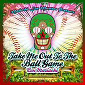 Mariachi Los Muertos Presents: Take Me Out To The Ball Game (Con Mariachi) by Various Artists