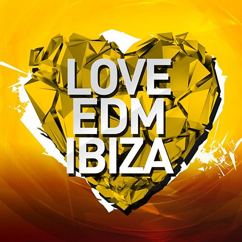 Love EDM Ibiza 2014 - EP by Various Artists