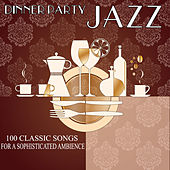Dinner Party Jazz - 100 Classic Songs for a Sophisticated Ambience by Various Artists