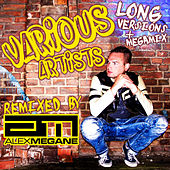 Remixed By Alex Megane (Long Versions) by Various Artists
