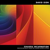Chakra Incarnation: Meditation Music from the Chakra Sound System by David Ison