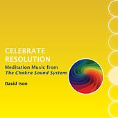 Celebrate Resolution: Meditation Music from The Chakra Sound System by David Ison