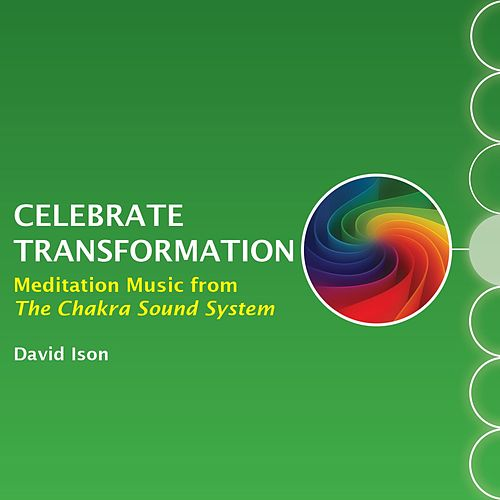 Celebrate Transformation: Meditation Music from The Chakra Sound System by David Ison