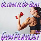 Ultimate Up-Beat Gym Playlist, Vol. 2 by Various Artists