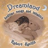 Dreamland (Bedtime songs & Lullabies) by Robert Kochis