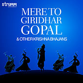 Mere to Giridhar Gopal & Other Krishna Bhajans by Various Artists