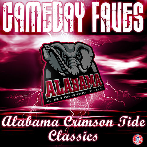 Its Great to be from Alabama: Gameday Faves by University of Alabama Million Dollar Band