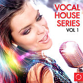 Vocal House Series, Vol. 1 di Various Artists