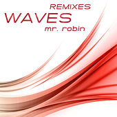Waves (Remixes) by Mr. Robin
