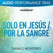 Solo En Jesús / Por La Sangre (Audio Performance Trax) de Danilo Montero