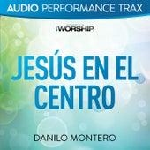 Jesús En El Centro (Audio Performance Trax) de Danilo Montero