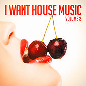 I Want House Music, Vol. 2 by Various Artists