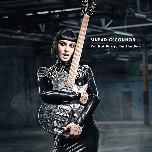 I'm Not Bossy, I'm The Boss by Sinead O'Connor