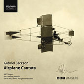 Gabriel Jackson: Airplane Cantata by Various Artists