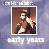 The Early Years by John Michael Talbot