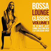 Bossa Lounge Classics, Vol. 1 (The Ultimate Jazzy Lounge Selection With a 60's Brazilian Touch) by Various Artists