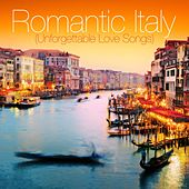 Romantic Italy (Unforgettable Love Songs) by Various Artists