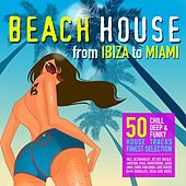Beach House: From Ibiza to Miami (50 Chill, Deep & Funky House Tracks Finest Selection) by Various Artists