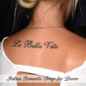 La bella vita - Italian Romantic Songs for Lovers von Various Artists