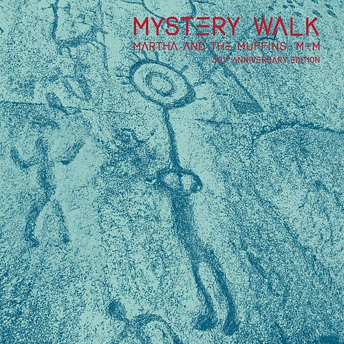 Mystery Walk (30th Anniversary Edition) by Martha & The Muffins