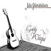Gently Weeps by Jake Shimabukuro