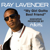 My Girl Gotta Best Friend by Ray Lavender