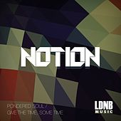 Pondered Soul / Give The Time, Some Time by Notion