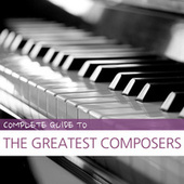 Complete Guide to the Greatest Composers de Various Artists