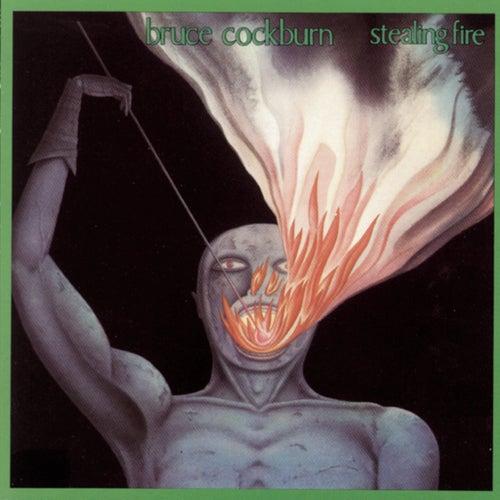 Stealing Fire by Bruce Cockburn
